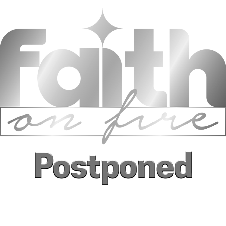 Faith on Fire Postponed until further notice